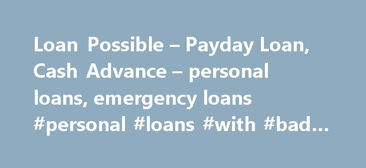 Loan Possible – Payday Loan, Cash Advance – personal loans, emergency loans #personal #loans #with #bad #credit http://loan.remmont.com/loan-possible-payday-loan-cash-advance-personal-loans-emergency-loans-personal-loans-with-bad-credit/  #advance payday loans # Payday Loan Up To $1,000 Everyone can face a little short of emergency money before the next paycheck. It happens to most of us at some stage of our lives. A night out with your friends, sudden medical expenses or maybe just paying…