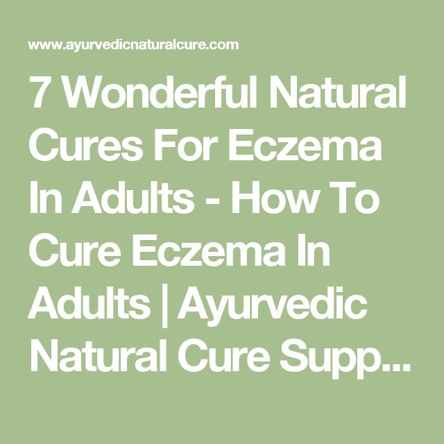 7 Wonderful Natural Cures For Eczema In Adults - How To Cure Eczema In Adults | Ayurvedic Natural Cure Supplements