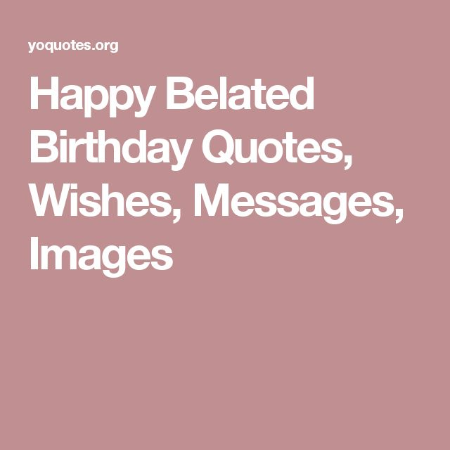 Best 25+ Happy Belated Birthday Ideas On Pinterest