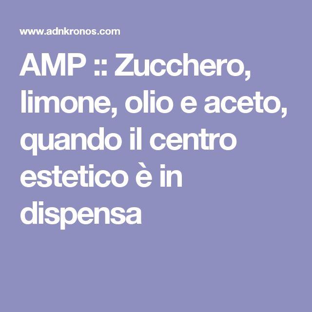 AMP :: Zucchero, limone, olio e aceto, quando il centro estetico è in dispensa
