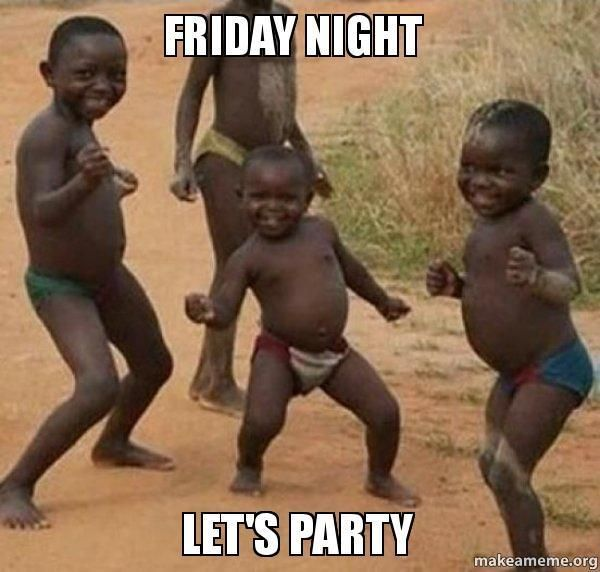 20 Friday Night Memes That Ll End Your Hard Week On A High Note Sayingimages Com Funny Happy Birthday Pictures Funny Happy Birthday Meme Friends Funny
