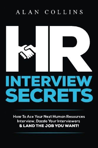 HR Interview Secrets: How To Ace Your Next Human Resources Interview, Dazzle Your Interviewers & LAN