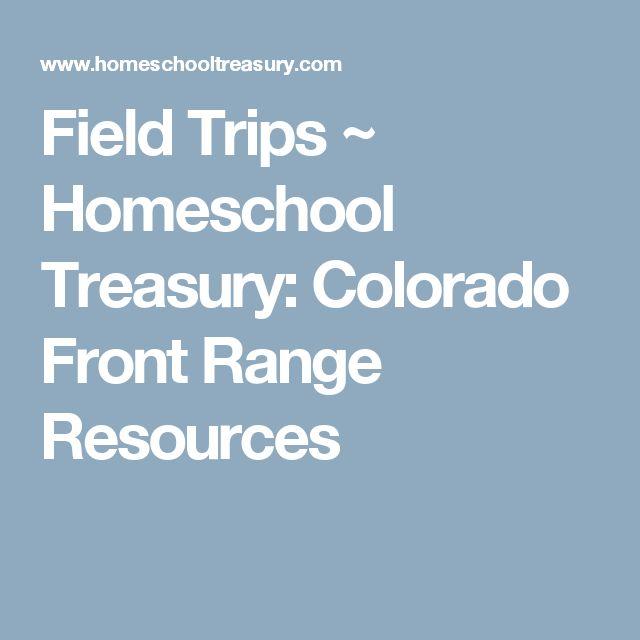 Field Trips ~ Homeschool Treasury: Colorado Front Range Resources