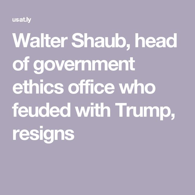 Walter Shaub, head of government ethics office who feuded with Trump, resigns