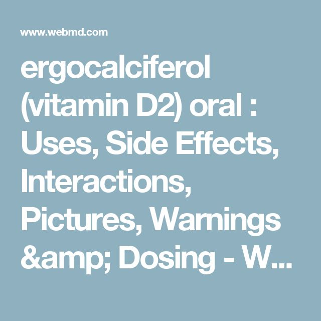 ergocalciferol (vitamin D2) oral : Uses, Side Effects, Interactions, Pictures, Warnings & Dosing - WebMD