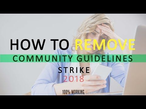 How To Remove Community Guideline Strikes 2018 My First Strike Experience