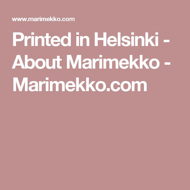 Printed in Helsinki - About Marimekko - Marimekko.com