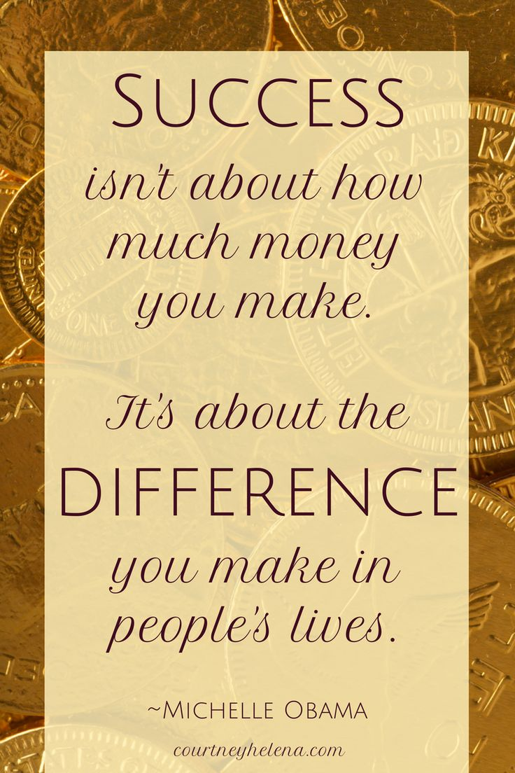 Success isn't about how much money you make. It's about the difference you make in people's lives. ~Michelle Obama | Courtney Helena, Blogging Coach