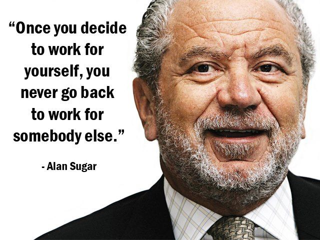 """""""Once you decide to work for yourself, you never go back to work for somebody else."""" – Alan Sugar – More Alan Sugar at http://www.evancarmichael.com/Famous-Entrepreneurs/7089/summary.php"""