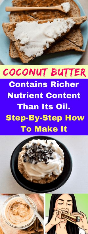 Coconut Butter Contains Richer Nutrient Content Than Its Oil. Step-By-Step How To Make It -