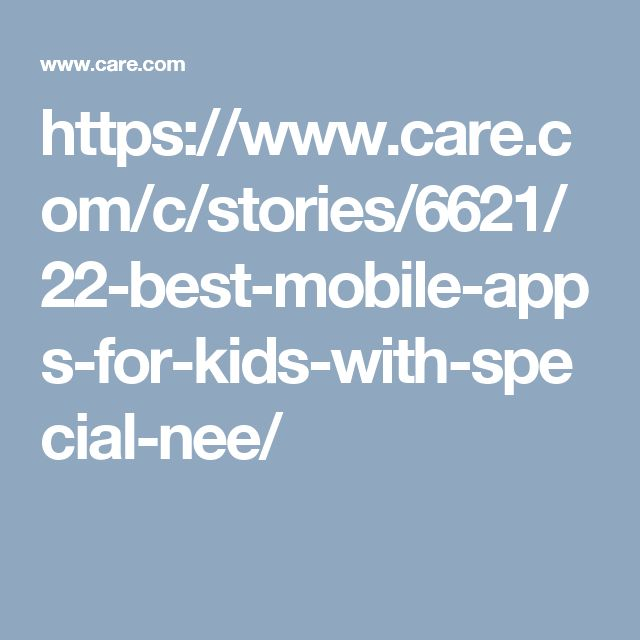 https://www.care.com/c/stories/6621/22-best-mobile-apps-for-kids-with-special-nee/