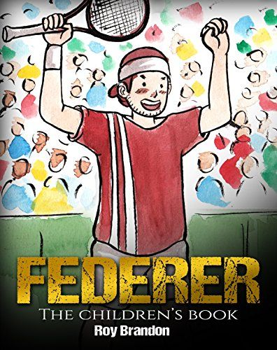 Federer: The Children's Book. Fun Illustrations. Inspirational and Motivational Life Story of Roger Federer- One of the Best Tennis Players in History. (Sports Book for Kids):   h2Attention Tennis Fans: /h2br /h1Great Story for Kids to Learn and be Inspired by Roger Federer/h1  br /Fully illustrated children's book of the story of one of the best tennis players Roger Federer who overcame all the challenges and became one of the tennis players in history./p  br /Perfect gift for any ten...