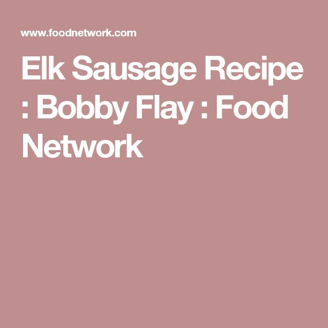 Elk Sausage Recipe : Bobby Flay : Food Network