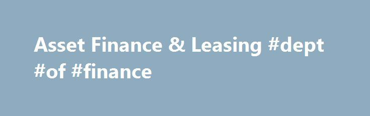 Asset Finance & Leasing #dept #of #finance http://finances.nef2.com/asset-finance-leasing-dept-of-finance/  #asset finance # Asset Finance Your eligible deposits with Barclays Bank PLC are protected up to a total of £75,000 by the Financial Services Compensation Scheme, the UK's deposit guarantee scheme. This limit is applied to the total of any deposits you have with the following: Barclays, Barclays Bank, Barclaycard, Barclays Business, Barclays Capital, Barclays Corporate, Barclays UK…