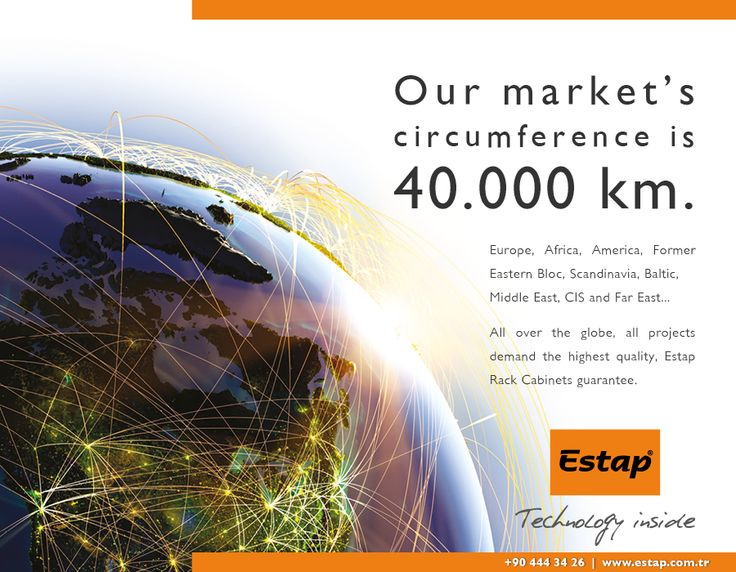Our market's circumference is 40.000 km.  www.estap.com.tr  Estap. Turkey's biggest 19'' cabinet producer and global specialist for network, datacenter and outdoor solution.