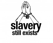 Slavery still exists. More Slaves today than EVER before.