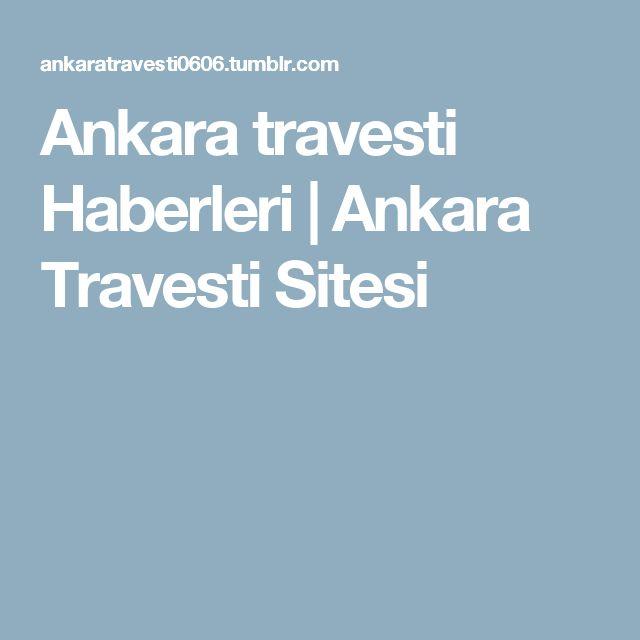 Ankara travesti Haberleri | Ankara Travesti Sitesi