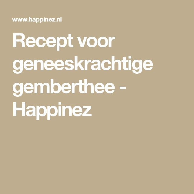 Recept voor geneeskrachtige gemberthee - Happinez