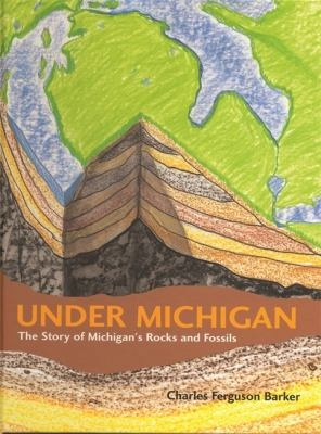 Under Michigan : the story of Michigan's rocks and fossils This is a great book for kids and adults.