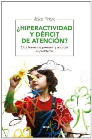 ¿Hiperactividad y déficit de atención? : otra forma de prevenir y abordar el problema / Heike Freire