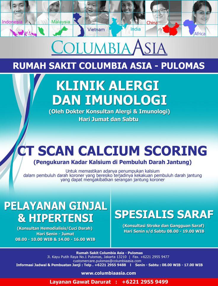Untuk anda yang ingin berkonsultasi dengan dokter kami seputar alergi dan imunologi, ginjal dan hipertensi, ct scan calsium scoring serta konsultasi seputar syaraf berikut jadwal pelayanan nya di Rumah Sakit Columbia Asia Pulomas. Informasi dan konsultasi lebih lanjut hubungi: Rumah Sakit Columbia Asia Pulomas Jl. Kayu Putih Raya No. 1, Jakarta Timur Telp. +6221 2945 9999 Email: customercare.pulomas@columbiaasia.com Layanan 24 Jam Gawat Darurat: +6221 2955 9499