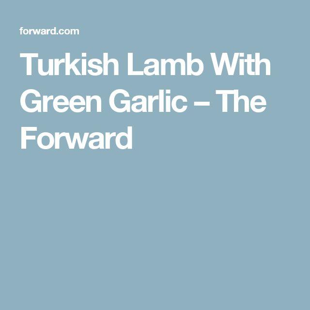 Turkish Lamb With Green Garlic – The Forward