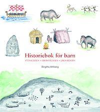 Historiebok för barn : Stenåldern Bronsåldern Järnåldern (inbunden)