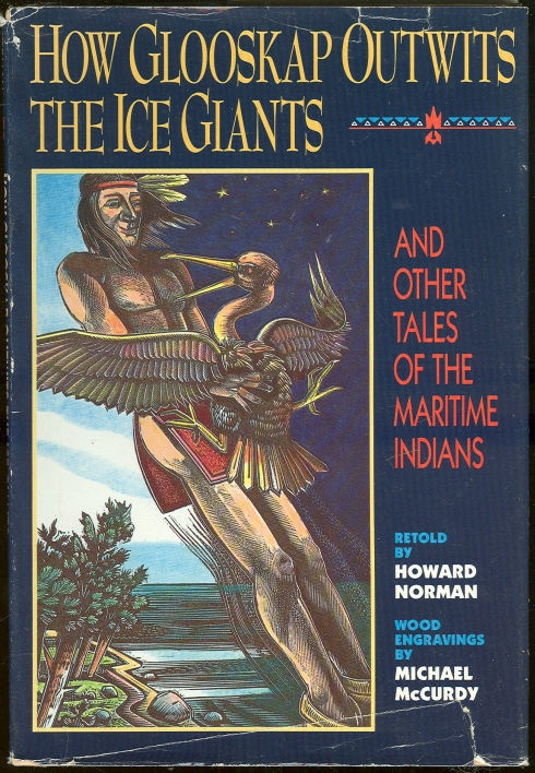 HOW GLOOSKAP OUTWITS THE ICE GIANTS AND OTHER TALES OF THE MARITIME INDIANS