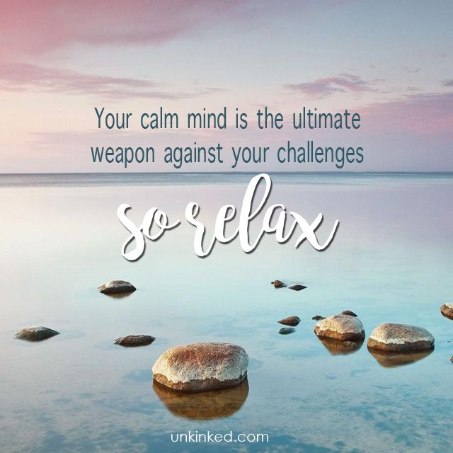 Your Calm mind is your ultimate weapon against your challenges.   #Unkinked #MobileMassage #Massagetheraphy #Unwind #Relax
