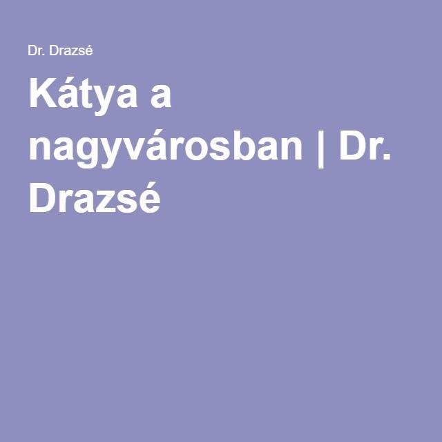 Kátya a nagyvárosban | Dr. Drazsé