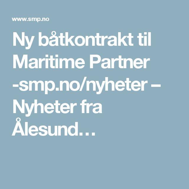 Ny båtkontrakt til Maritime Partner -smp.no/nyheter – Nyheter fra Ålesund…