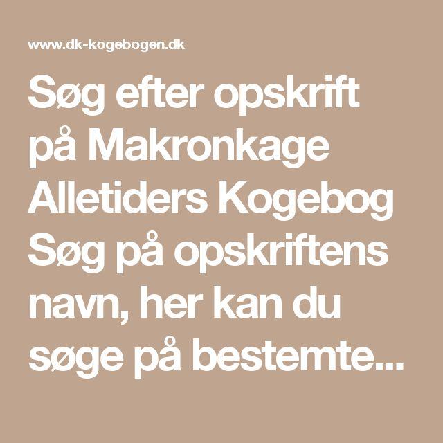 Søg efter opskrift på Makronkage Alletiders Kogebog Søg på opskriftens navn, her kan du søge på bestemte opskriftsnavne eller dele af navne