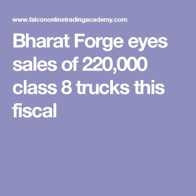 Bharat Forge eyes sales of 220,000 class 8 trucks this fiscal