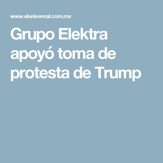 Grupo Elektra apoyó toma de protesta de Trump