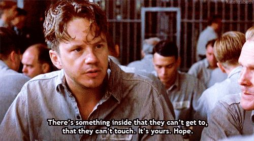"""Shawshank Redemption quote. bing.com/images """" There's something inside that they can't get to,They can't touch. It's Your hope. """""""