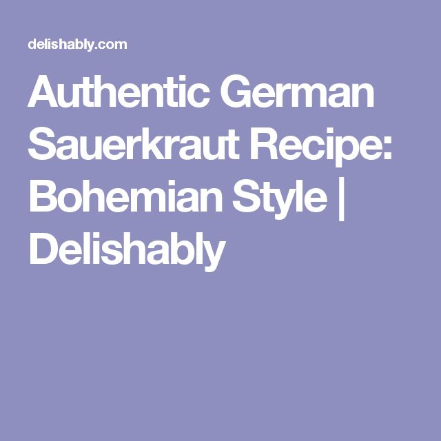 Authentic German Sauerkraut Recipe: Bohemian Style | Delishably