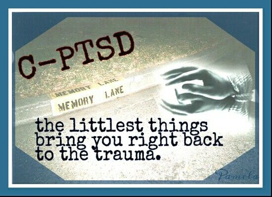 C-PTSD... the littlest things bring you right back to the trauma. And since the trauma was surviving abuse everyday, it could be a song, a place, a smell, or any other sensory feeling related to that situation.