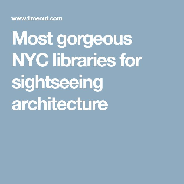 Most gorgeous NYC libraries for sightseeing architecture