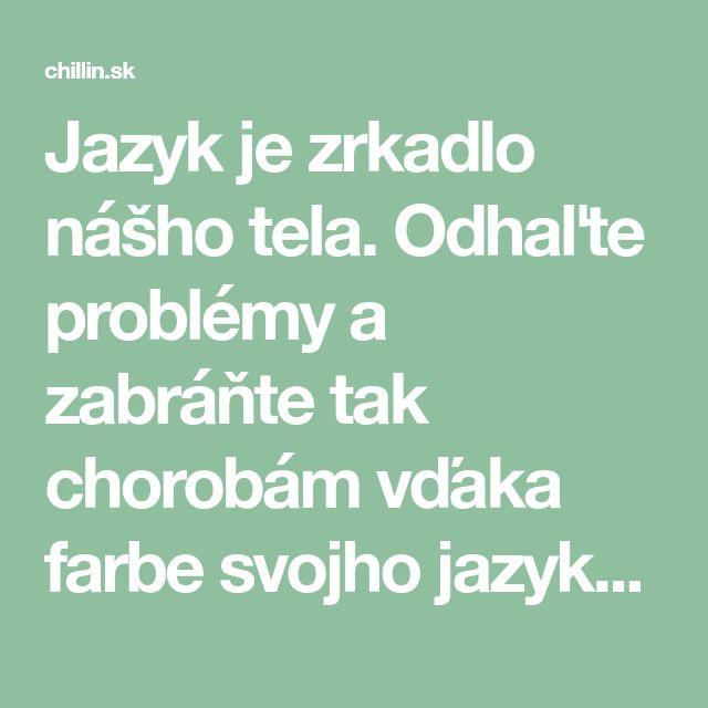Jazyk je zrkadlo nášho tela. Odhaľte problémy a zabráňte tak chorobám vďaka farbe svojho jazyka - chillin.sk