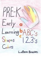 Pre-K: Early Learning ABC's 123's Shapes Colors, an ebook by La'Resa Brunson at Smashwords #ebook