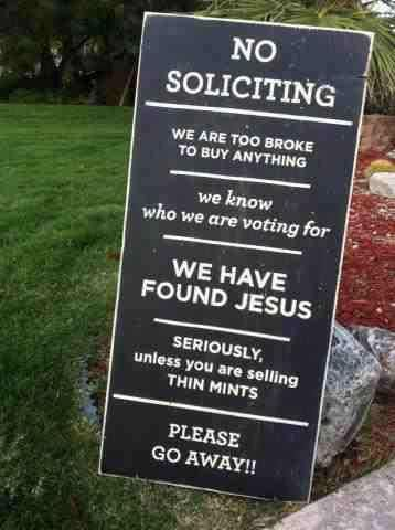 I need this for my front door: Nosoliciting, No Soliciting Signs, Quote, Front Yard, Thin Mints, Front Doors, Funny, Girls Scouts Cookies, Front Porches