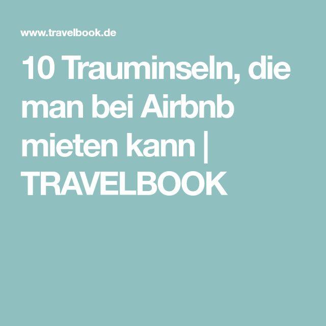 10 Trauminseln, die man bei Airbnb mieten kann | TRAVELBOOK