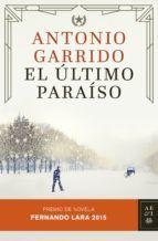 el ultimo paraiso (xx premio de novela fernando lara)-antonio garrido-9788408142935