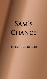 Sam's Chance and How He Improved It (Illustrated)