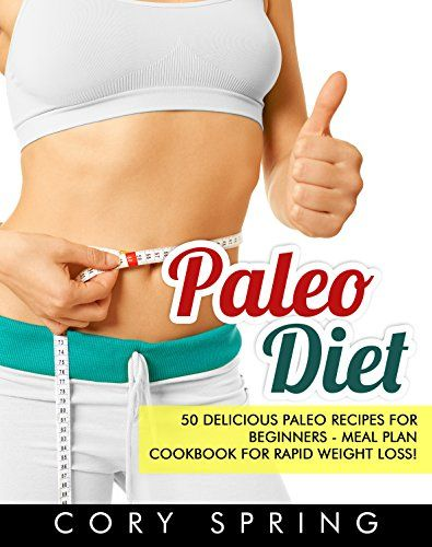 Paleo Diet: 50 Delicious Paleo Recipes For Beginners - Meal Plan Cookbook For Healthy Rapid Weight Loss! (Paleo Cookbook, Slow cooker recipes, Paleo Diet ... Gluten Free, Gluten Free Recipes 1) by Cory Spring http://www.amazon.com/dp/B01D6HZWGU/ref=cm_sw_r_pi_dp_VTz.wb048416C