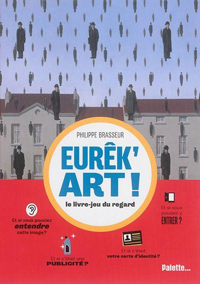 Eurêk'art !: un regard créatif - Philippe Brasseur