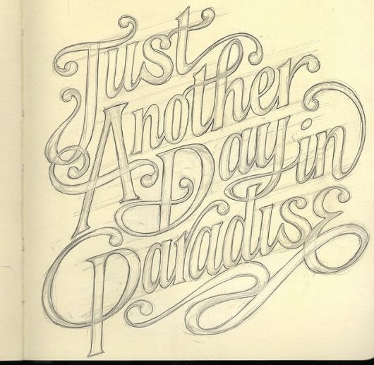 Just another day in Paradise Type: Awesome Fonts, Hands Types, Hands Drawn Types, Hands Letters, Art, Paradise, Typography, Design, Hand Lettering