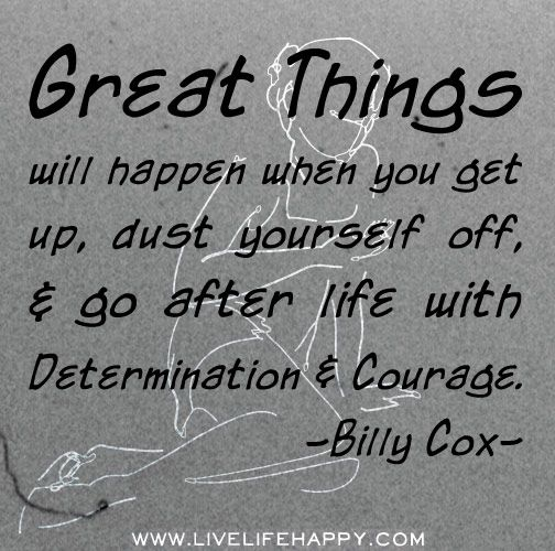124 best billy cox images on pinterest word of wisdom famous great things will happen when you get up dust yourself off go after life with determination and courage billy cox solutioingenieria Gallery