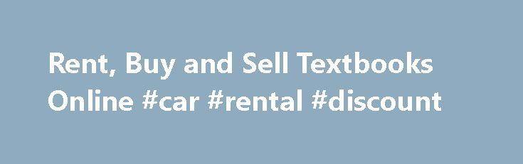 Rent, Buy and Sell Textbooks Online #car #rental #discount http://rental.remmont.com/rent-buy-and-sell-textbooks-online-car-rental-discount/  #text book rental # Your Online Campus Bookstore — The Place To Buy And Sell Books Online Whether you're shopping for a new semester or trying to get rid of old textbooks you no longer need, come to TextbookRush. We're proud to be your one-stop resource for buying, selling and even renting textbooks of all...