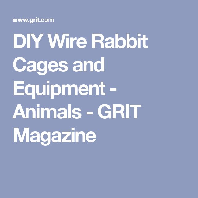 DIY Wire Rabbit Cages and Equipment - Animals - GRIT Magazine